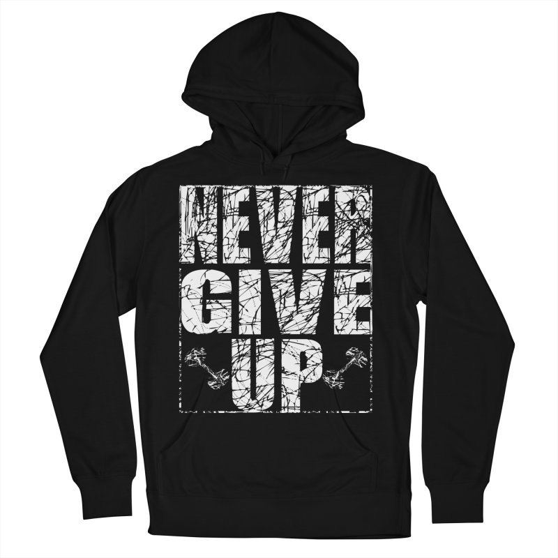 Never Give Up  Men's French Terry Pullover Hoody by chicharostudios's  Shop