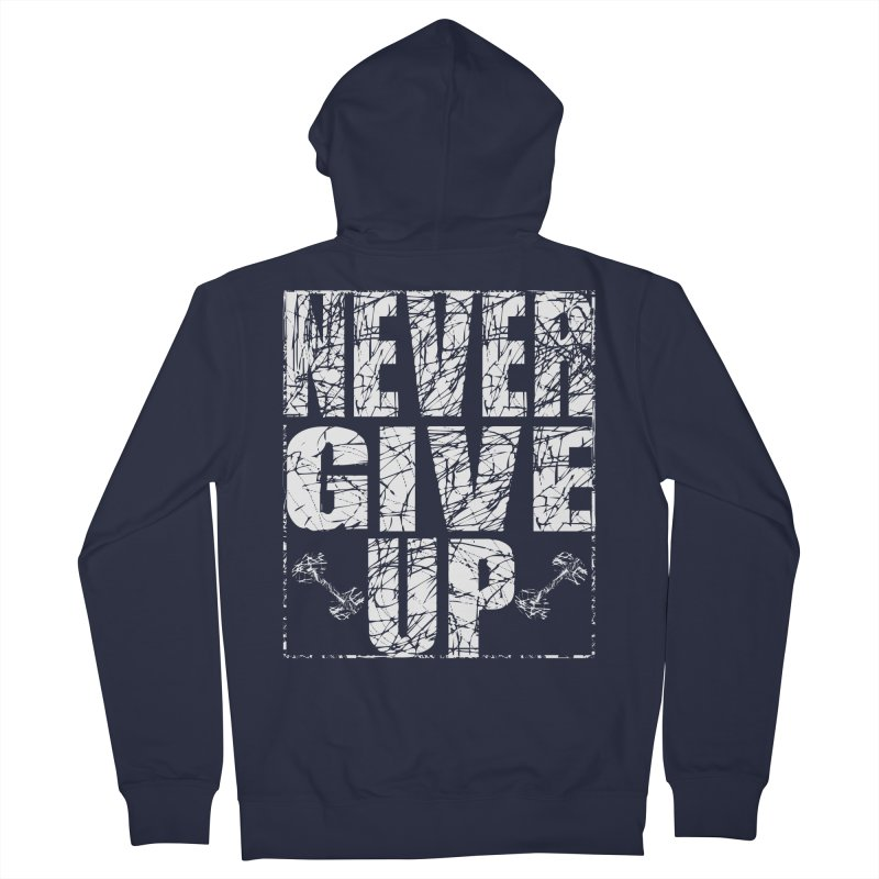 Never Give Up  Women's French Terry Zip-Up Hoody by chicharostudios's  Shop