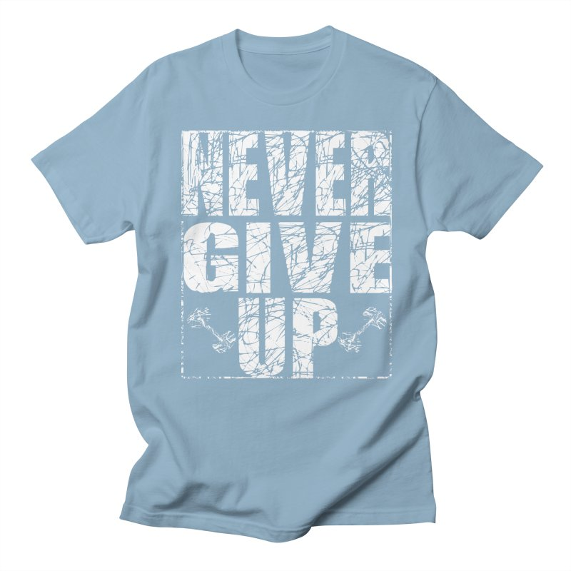 Never Give Up  Women's Regular Unisex T-Shirt by chicharostudios's  Shop