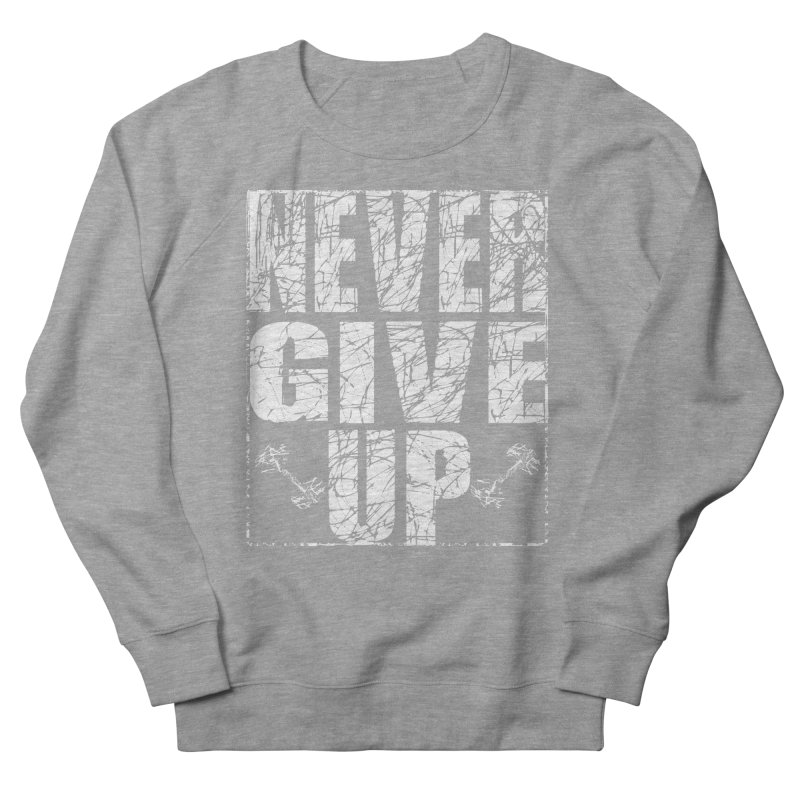 Never Give Up  Men's French Terry Sweatshirt by chicharostudios's  Shop