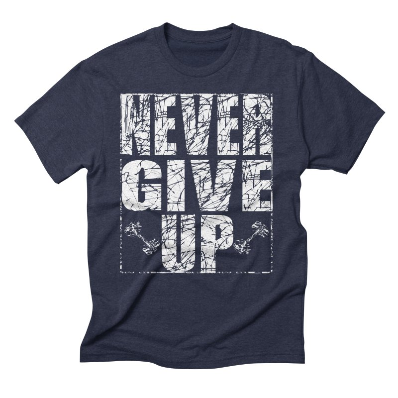 Never Give Up  Men's Triblend T-Shirt by chicharostudios's  Shop