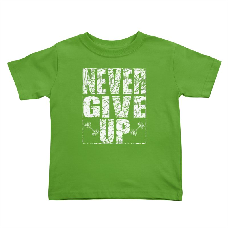 Never Give Up  Kids Toddler T-Shirt by chicharostudios's  Shop