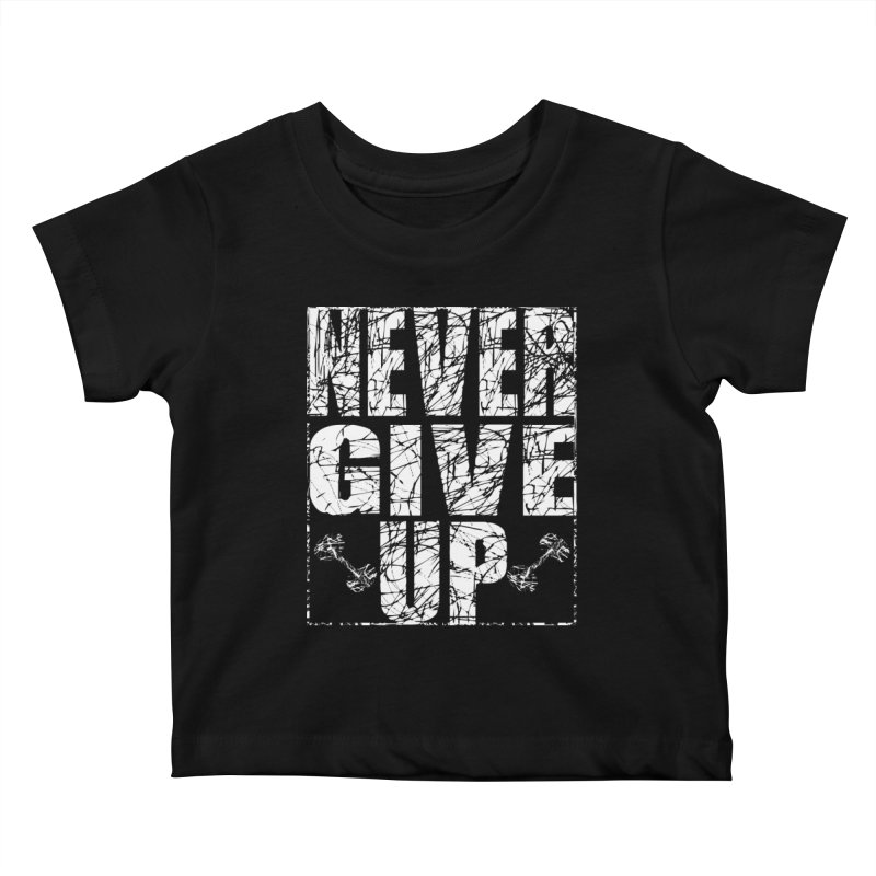 Never Give Up  Kids Baby T-Shirt by chicharostudios's  Shop
