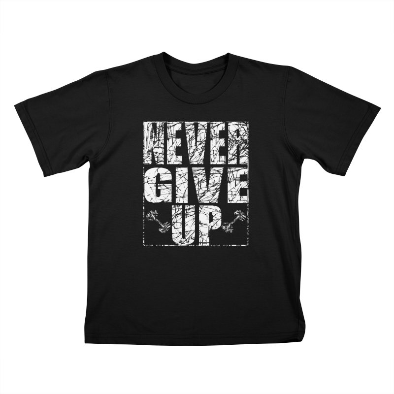 Never Give Up  Kids T-Shirt by chicharostudios's  Shop