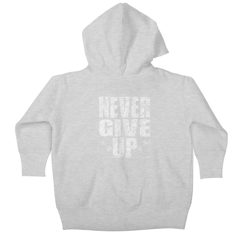 Never Give Up  Kids Baby Zip-Up Hoody by chicharostudios's  Shop