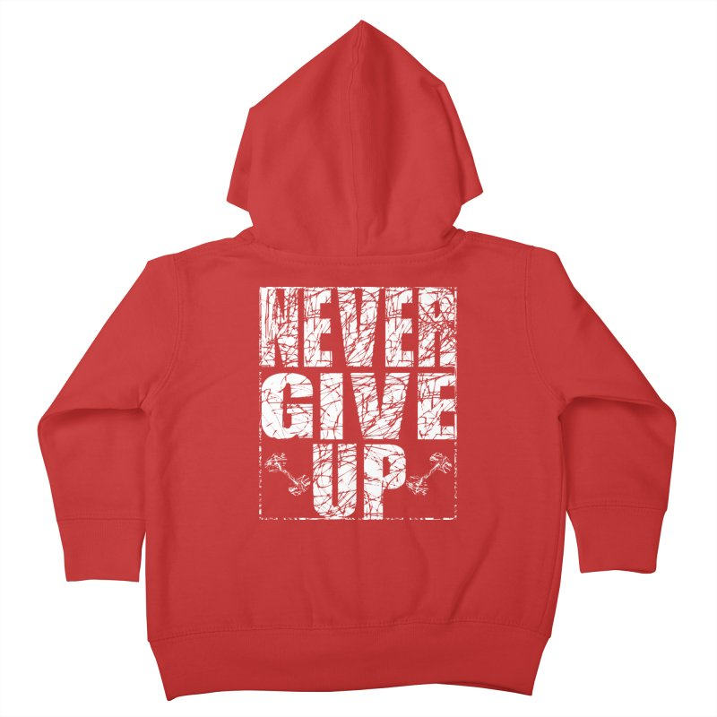 Never Give Up  Kids Toddler Zip-Up Hoody by chicharostudios's  Shop