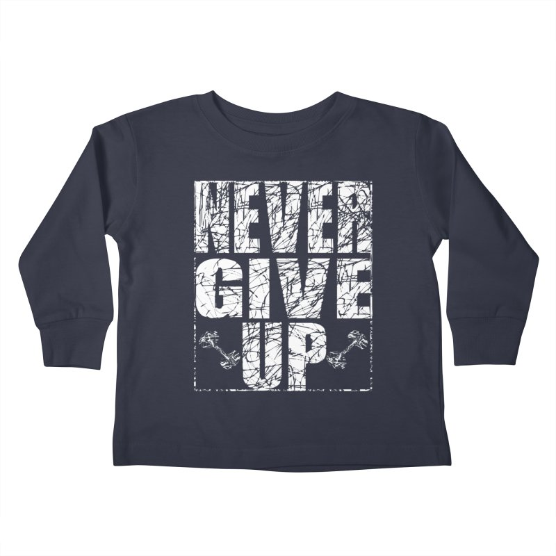 Never Give Up  Kids Toddler Longsleeve T-Shirt by chicharostudios's  Shop