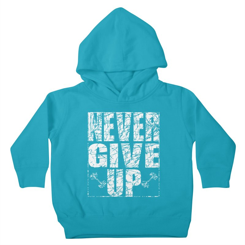 Never Give Up  Kids Toddler Pullover Hoody by chicharostudios's  Shop
