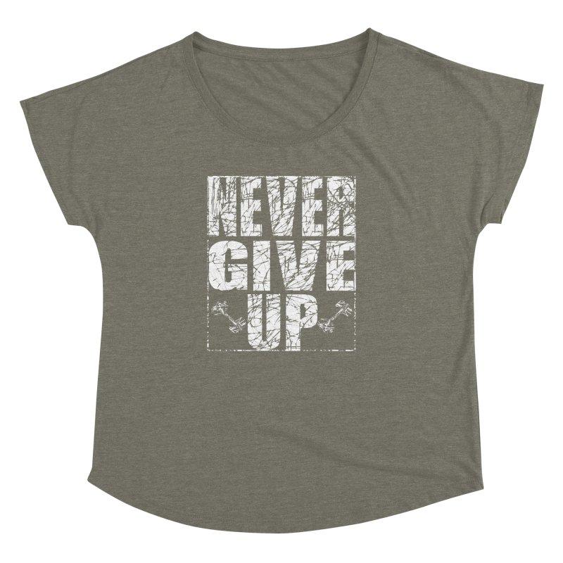 Never Give Up  Women's Dolman Scoop Neck by chicharostudios's  Shop