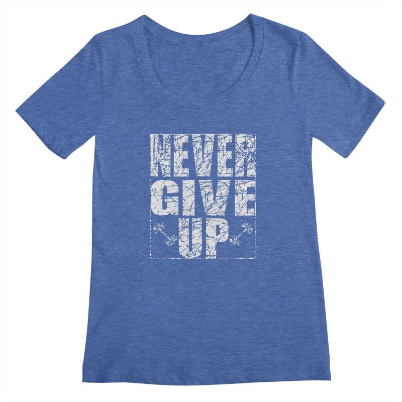 Never Give Up  Women's Regular Scoop Neck by chicharostudios's  Shop
