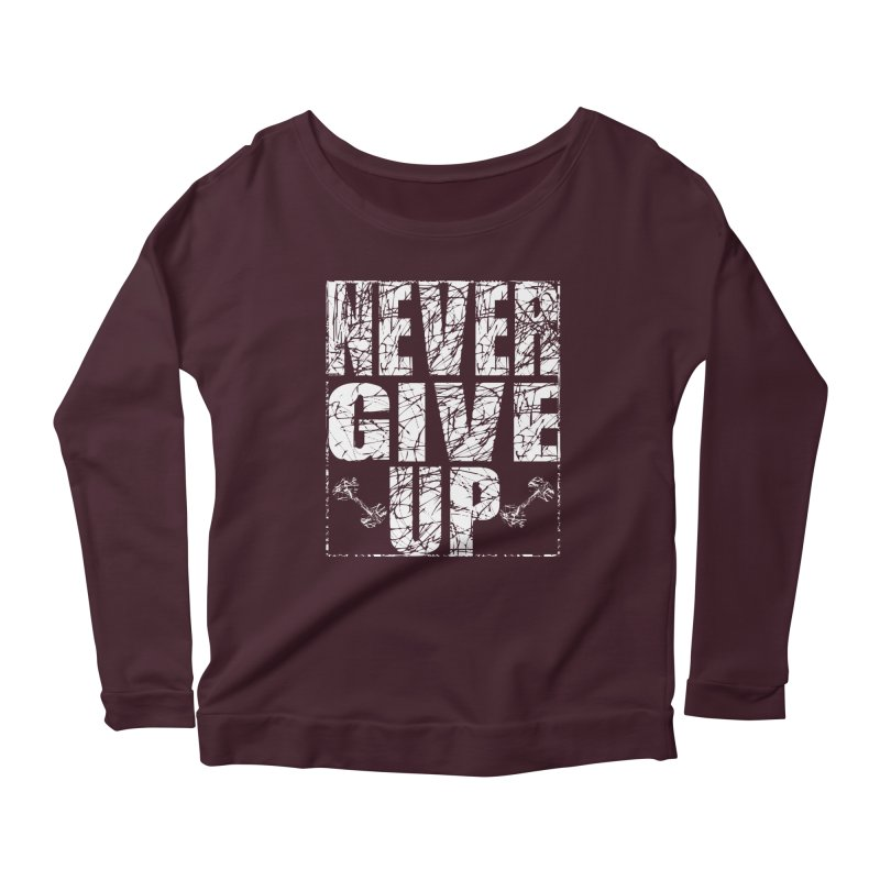 Never Give Up  Women's Scoop Neck Longsleeve T-Shirt by chicharostudios's  Shop
