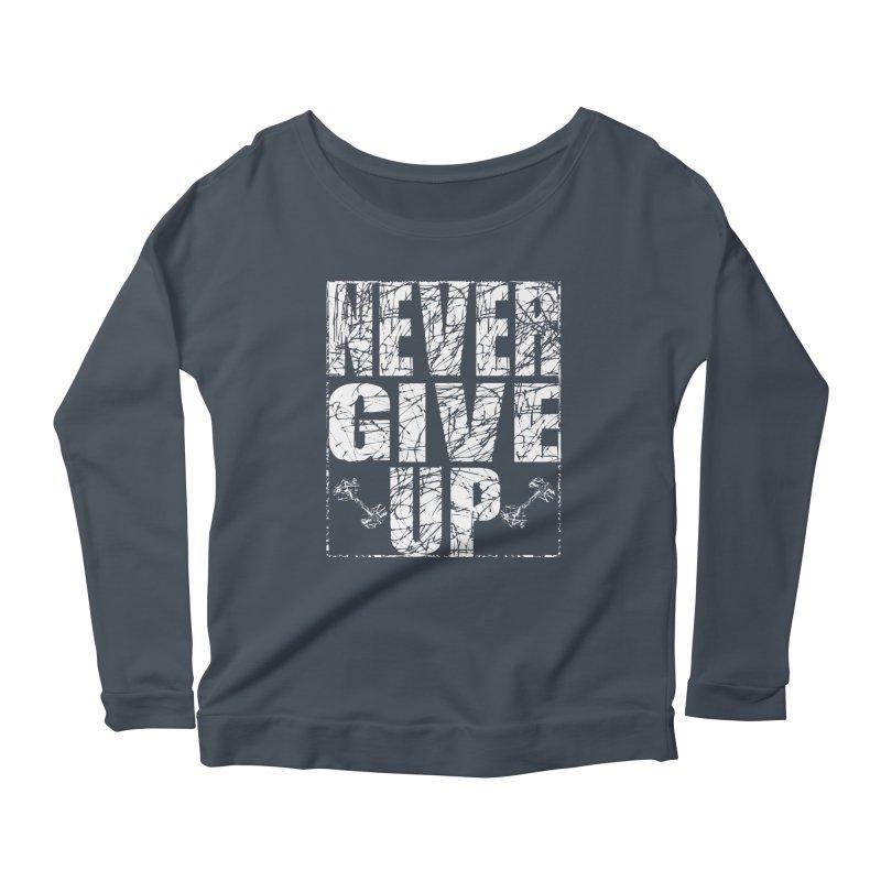 Never Give Up  Women's Scoop Neck Longsleeve T-Shirt by chicharostudios's  Shop