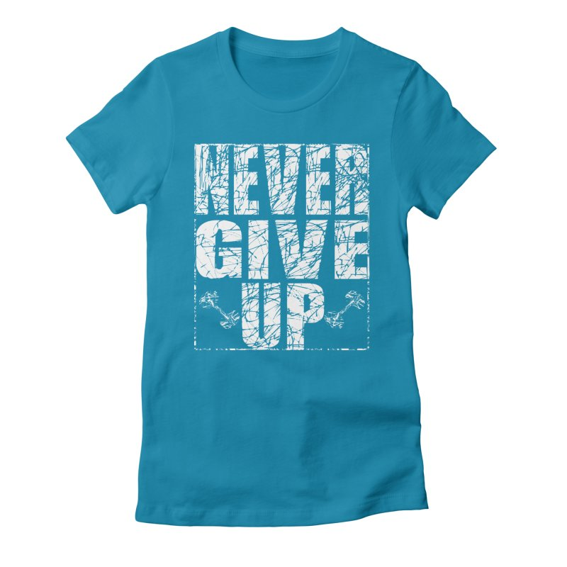 Never Give Up  Women's Fitted T-Shirt by chicharostudios's  Shop
