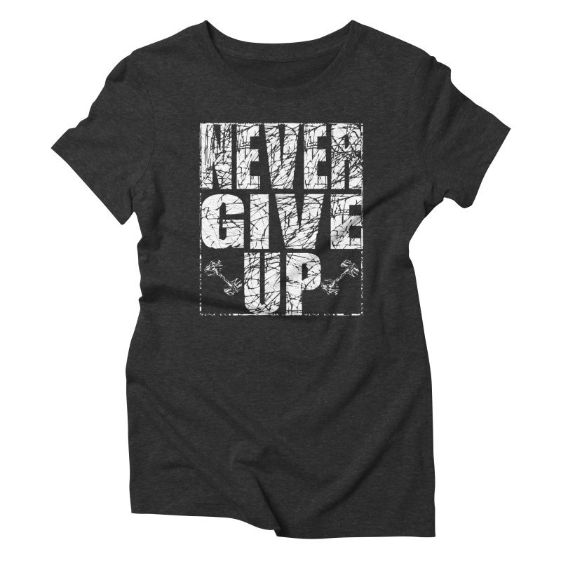 Never Give Up  Women's Triblend T-Shirt by chicharostudios's  Shop