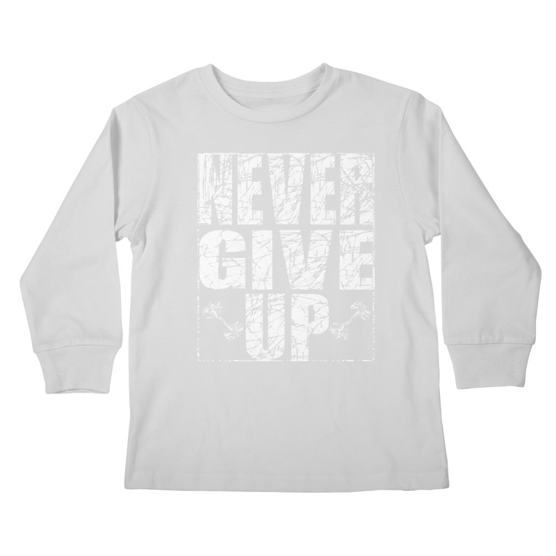 Never Give Up  Kids Longsleeve T-Shirt by chicharostudios's  Shop