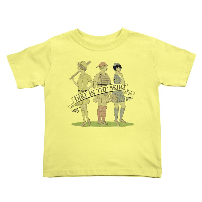Dirt in the Skirt Kids Toddler T-Shirt by Chick & Owl Artist Shop
