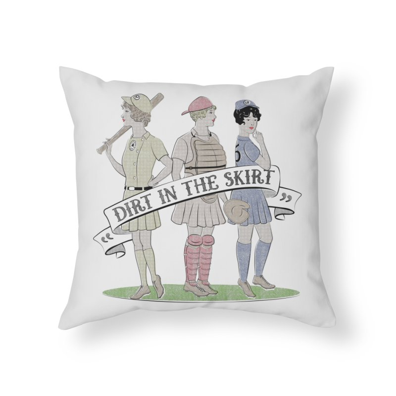 Dirt in the Skirt Home Throw Pillow by Chick & Owl Artist Shop