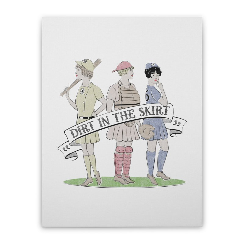 Dirt in the Skirt Home Stretched Canvas by Chick & Owl Artist Shop