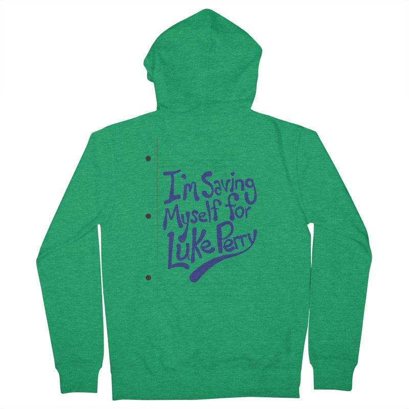 She's saving herself for Luke Perry Men's French Terry Zip-Up Hoody by Chick & Owl Artist Shop