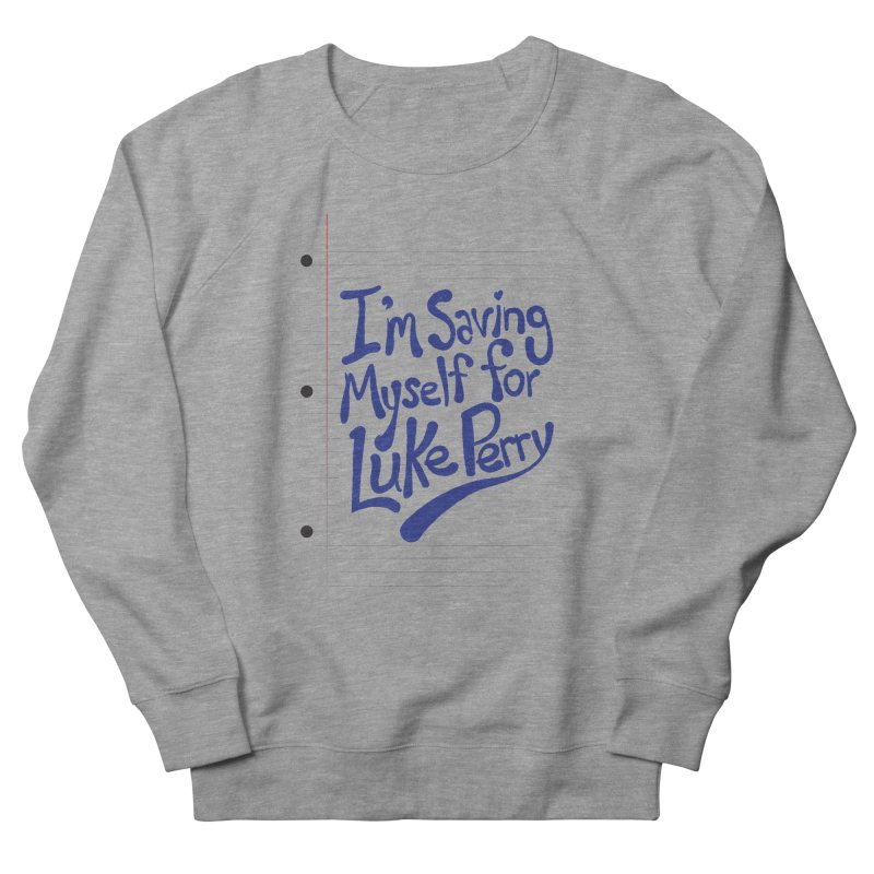 She's saving herself for Luke Perry Women's Sweatshirt by Chick & Owl Artist Shop