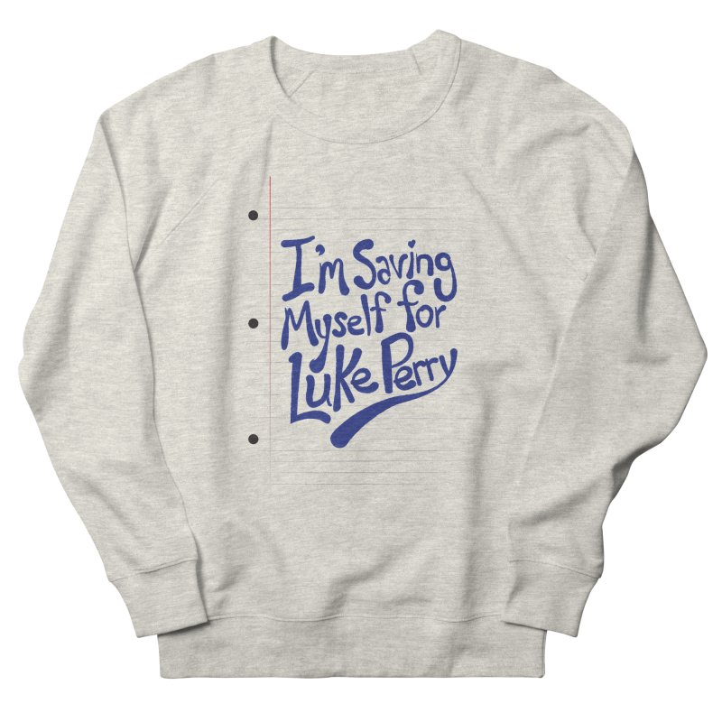 She's saving herself for Luke Perry Men's French Terry Sweatshirt by Chick & Owl Artist Shop