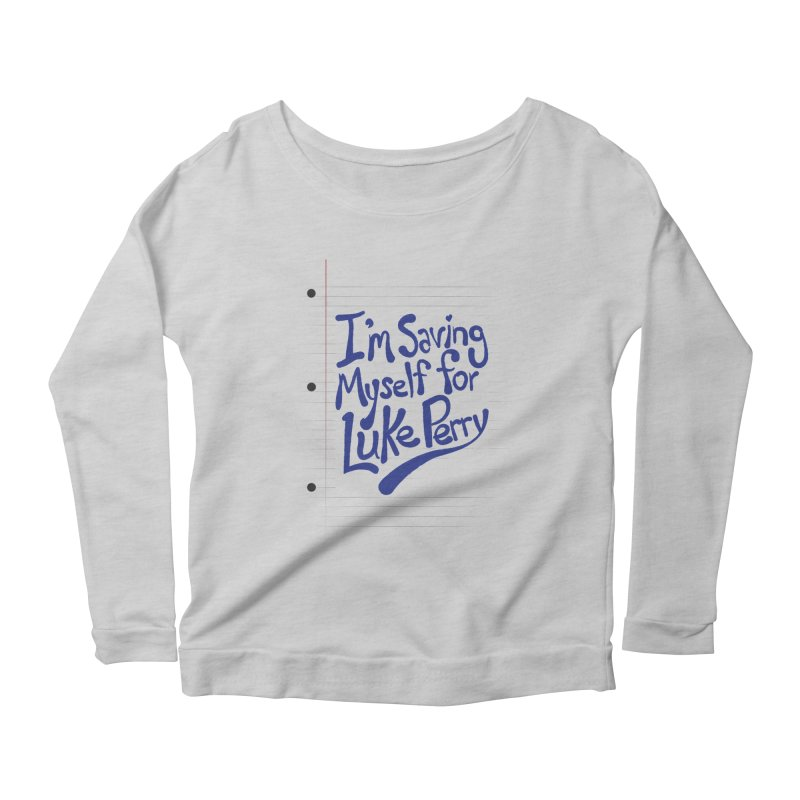 She's saving herself for Luke Perry Women's Scoop Neck Longsleeve T-Shirt by Chick & Owl Artist Shop