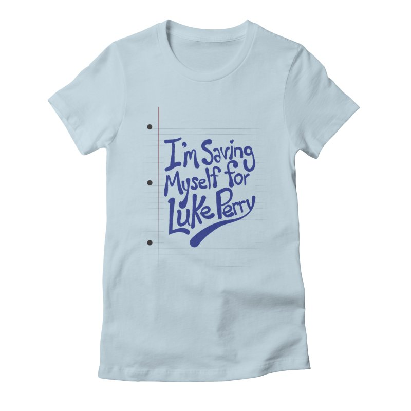 She's saving herself for Luke Perry Women's Fitted T-Shirt by Chick & Owl Artist Shop