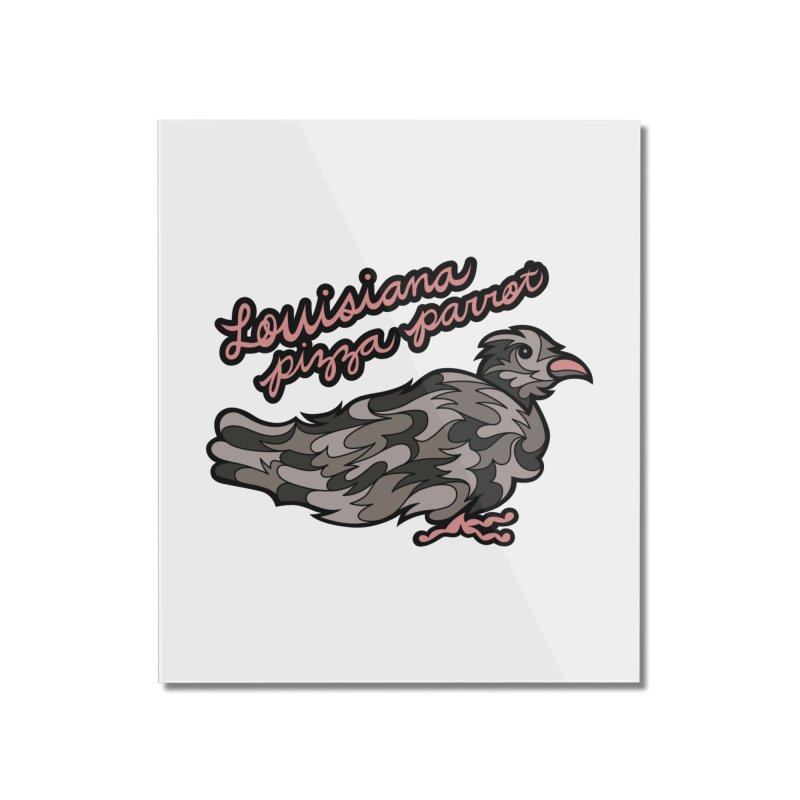 Louisiana Pizza Parrot Home Mounted Acrylic Print by Chickenbilly's Artist Shop