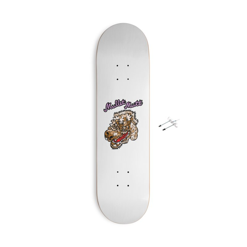 Mullet Mutt Accessories Skateboard by Chickenbilly's Artist Shop