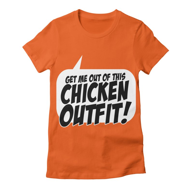 Get Me Out Of This Chicken Outfit! Women's Fitted T-Shirt by Chicken Outfit Tees