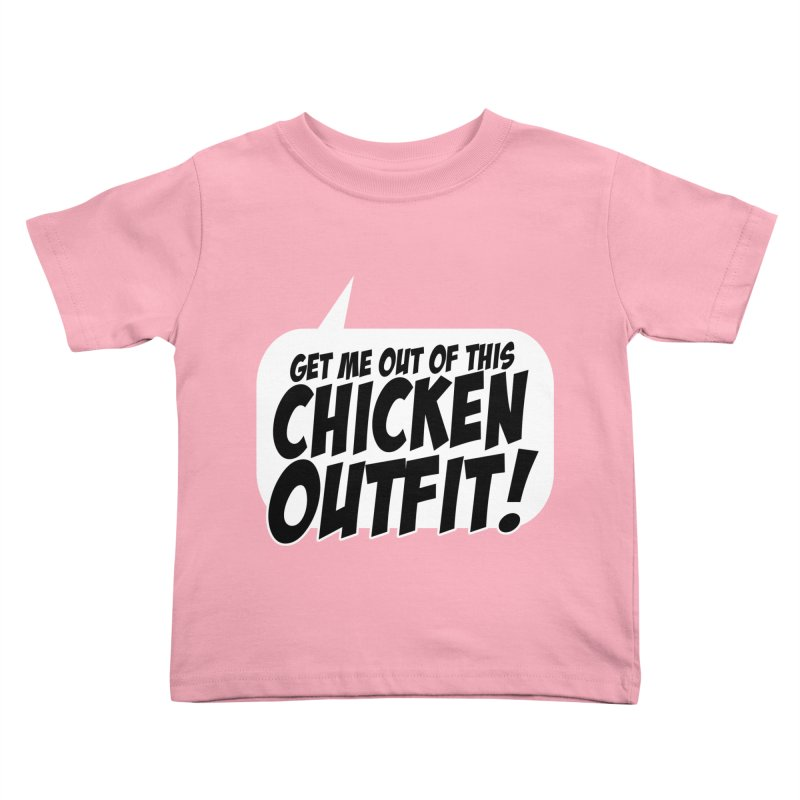Get Me Out Of This Chicken Outfit! Kids Toddler T-Shirt by Chicken Outfit Tees