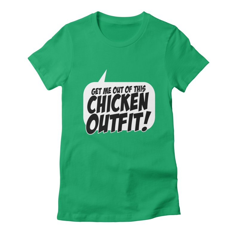 Get Me Out Of This Chicken Outfit! Women's T-Shirt by Chicken Outfit Tees