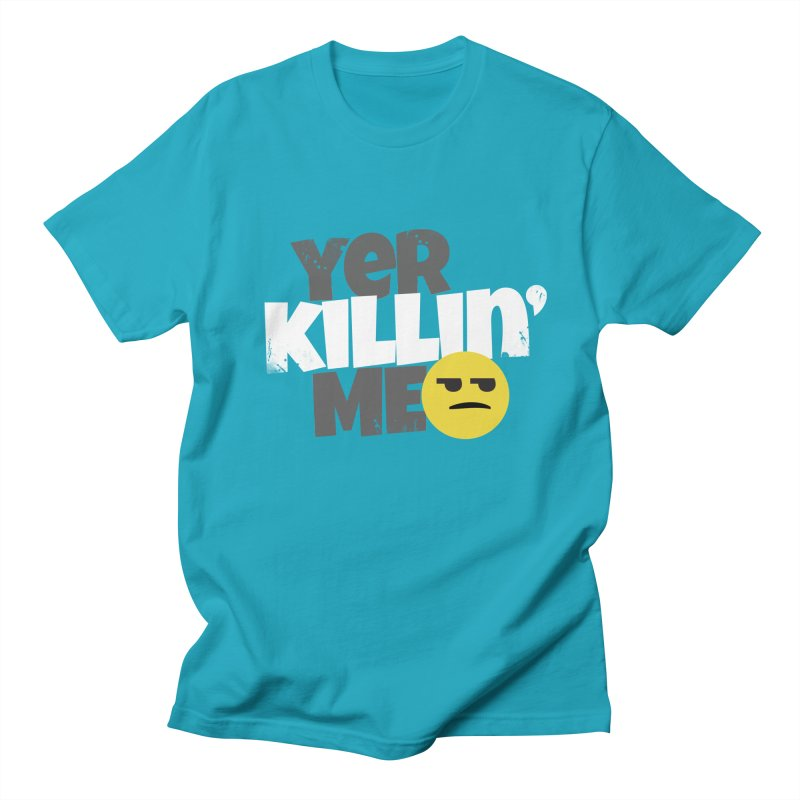 Yer Killin' Me Men's T-Shirt by Chicken Outfit Tees