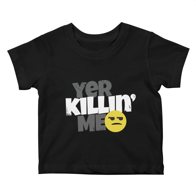Yer Killin' Me Kids Baby T-Shirt by Chicken Outfit Tees