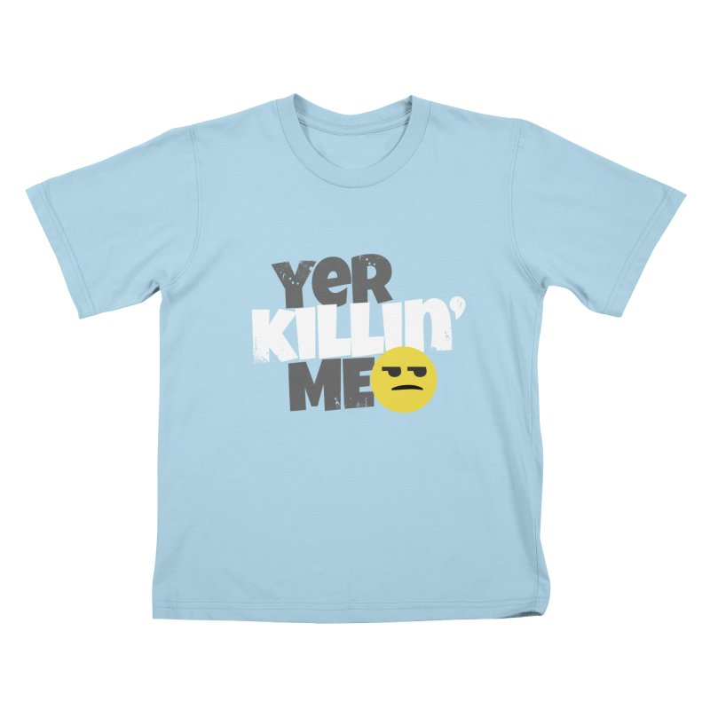 Yer Killin' Me Kids T-Shirt by Chicken Outfit Tees