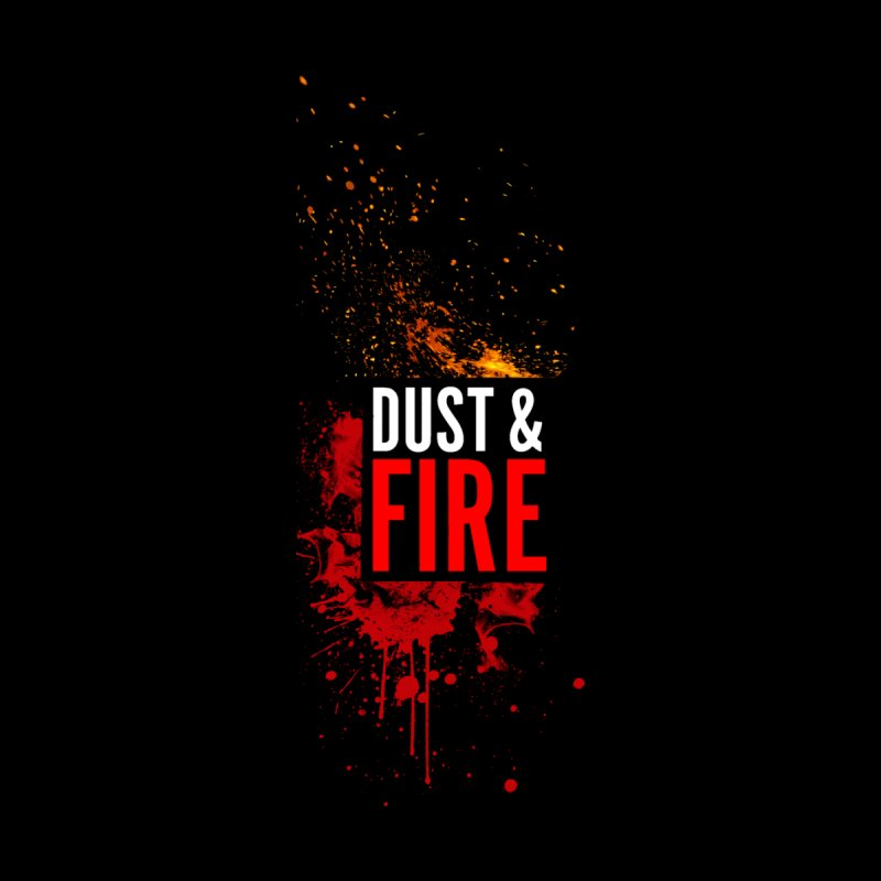 Dust & Fire by Chimpman-Z Shop
