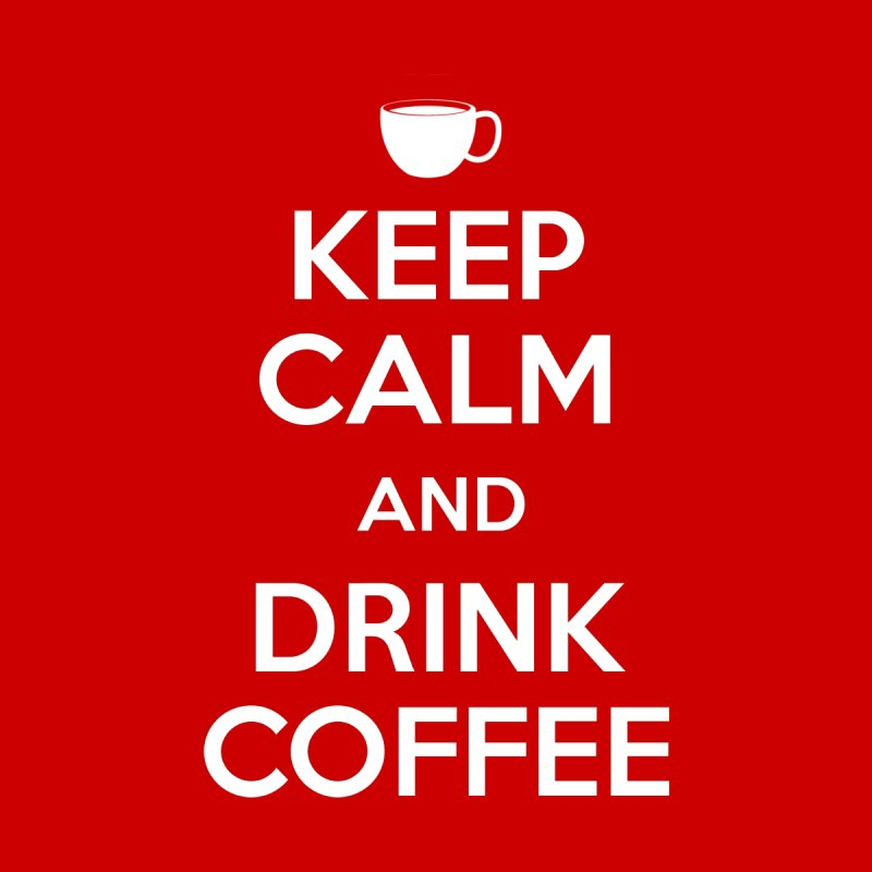 Keep Calm and Drink Coffee Men's T-Shirt by Chitown Baby
