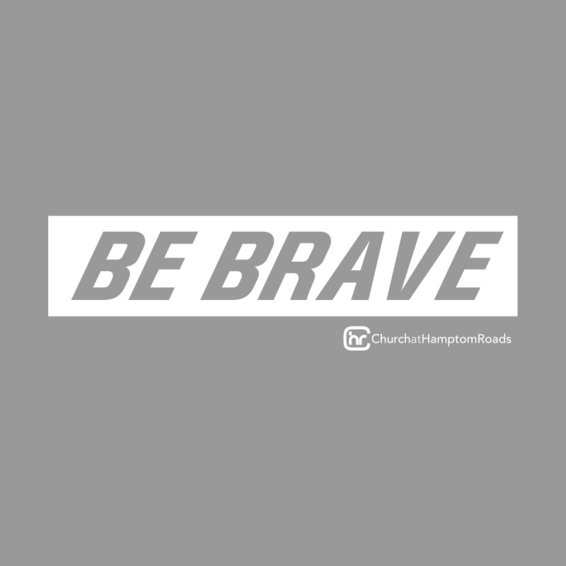 BE BRAVE Men's Longsleeve T-Shirt by Church at Hampton Roads Apparel