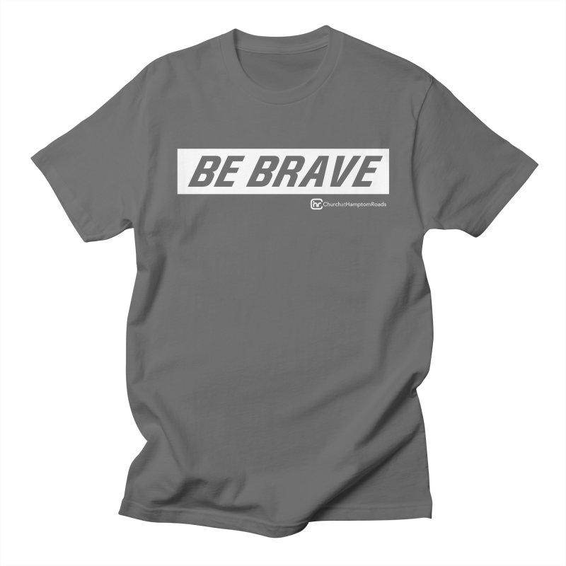 BE BRAVE Men's T-Shirt by Church at Hampton Roads Apparel