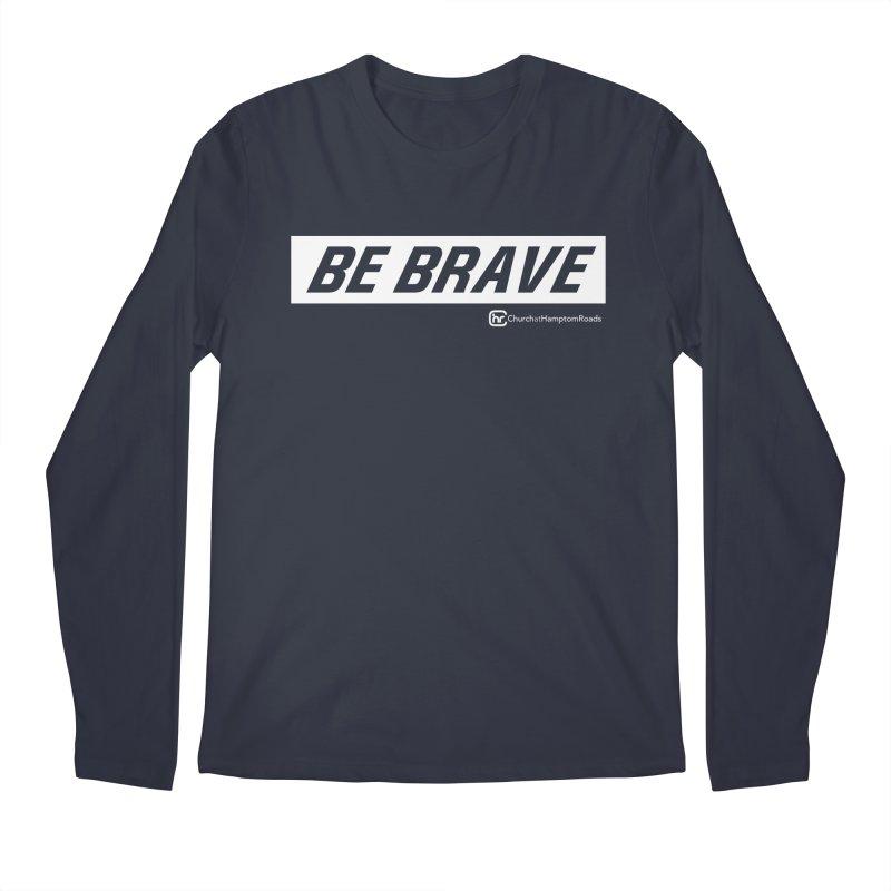 BE BRAVE Men's Longsleeve T-Shirt by Church at Hampton Roads Apparel