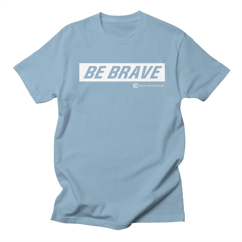 BE BRAVE Men's T-Shirt by Church at Hampton Roads Apparel