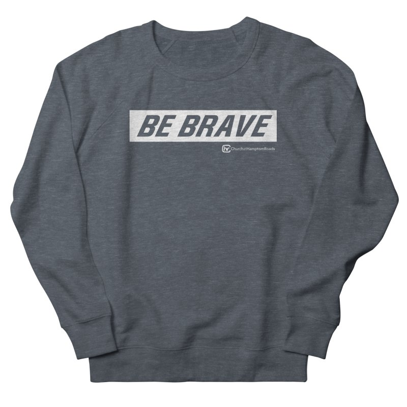 BE BRAVE Men's Sweatshirt by Church at Hampton Roads Apparel