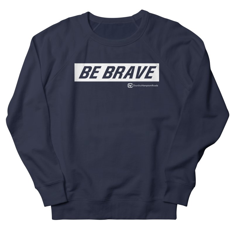 BE BRAVE Women's French Terry Sweatshirt by Church at Hampton Roads Apparel