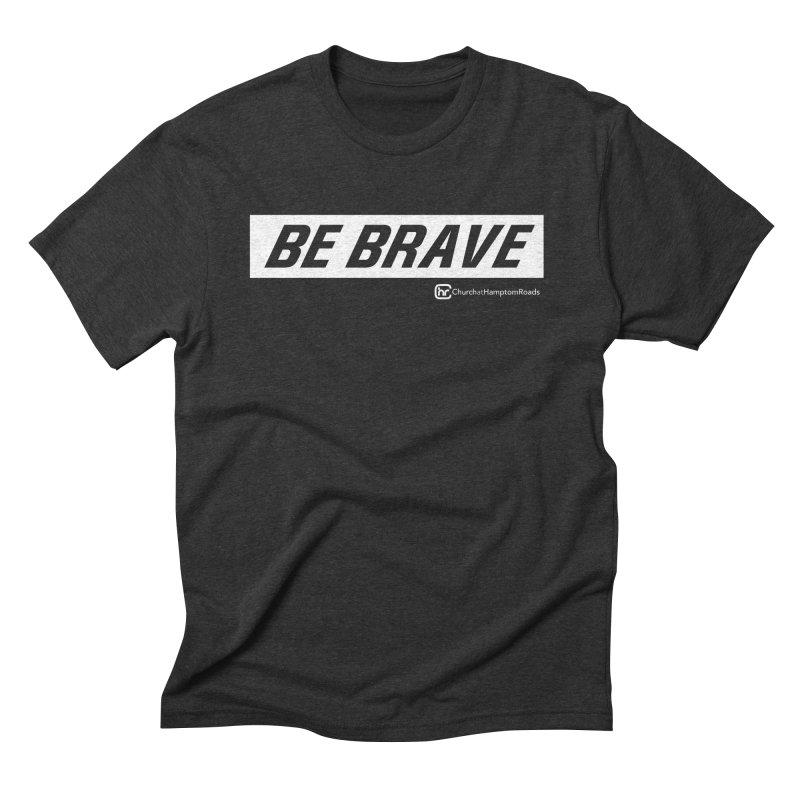 BE BRAVE Men's Triblend T-Shirt by Church at Hampton Roads Apparel