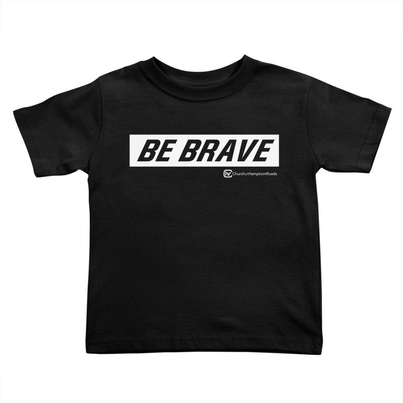 BE BRAVE Kids Toddler T-Shirt by Church at Hampton Roads Apparel