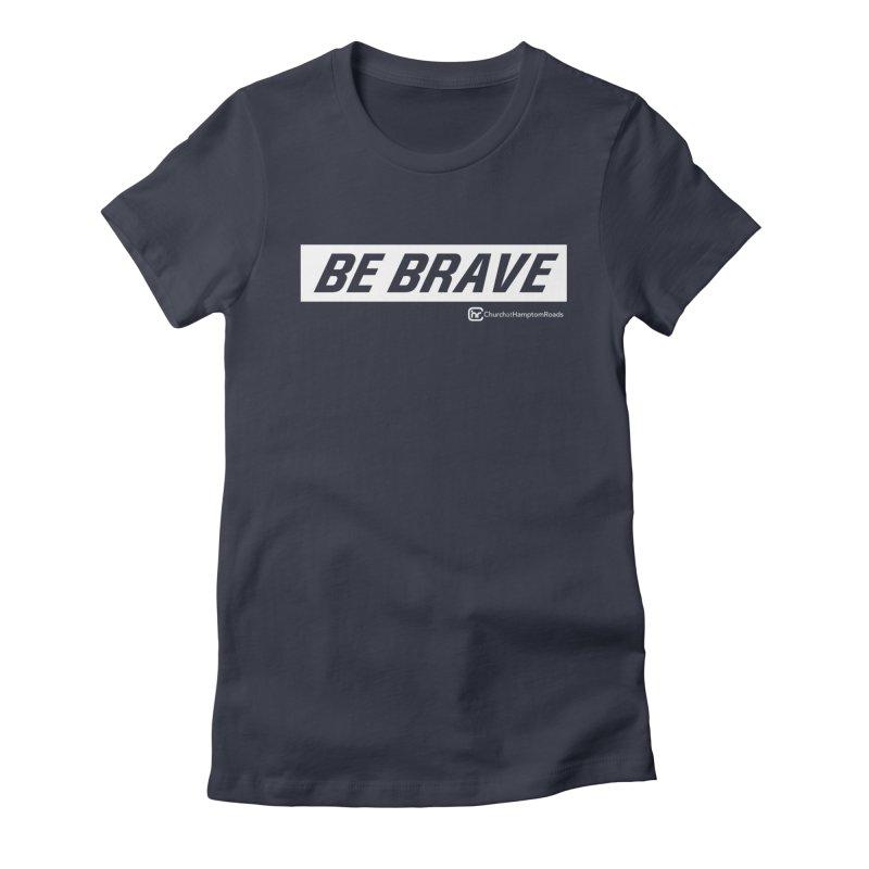 BE BRAVE Women's T-Shirt by Church at Hampton Roads Apparel