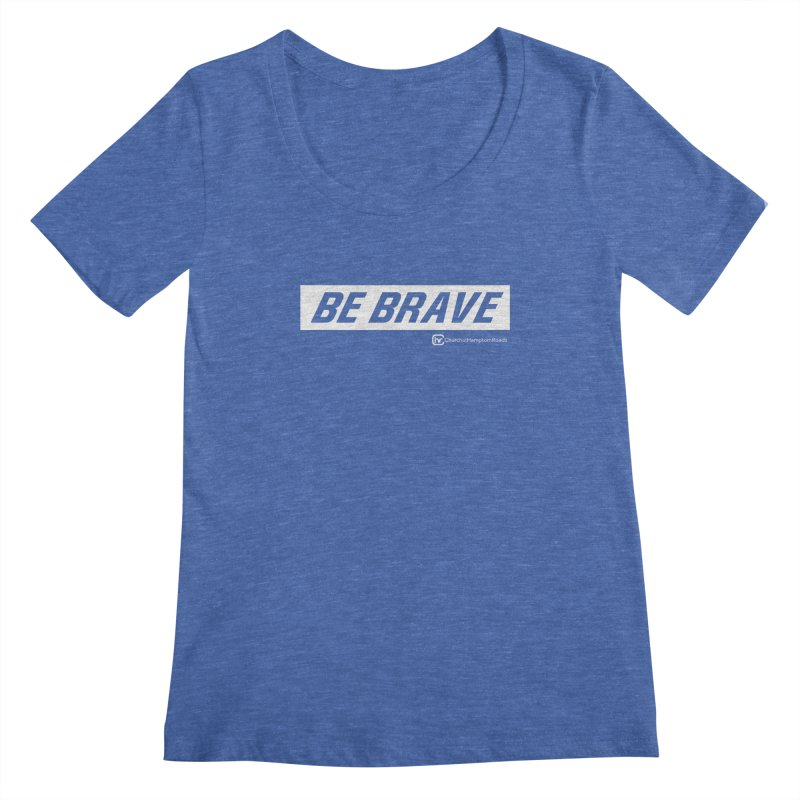 BE BRAVE Women's Scoopneck by Church at Hampton Roads Apparel