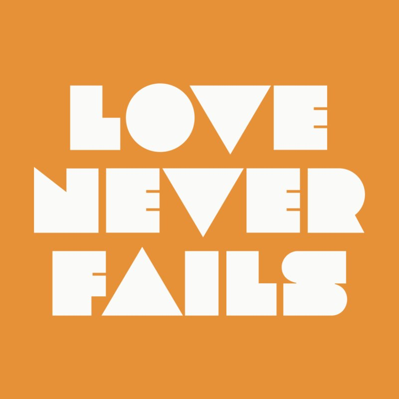 LOVE NEVER FAILS Women's T-Shirt by Church at Hampton Roads Apparel