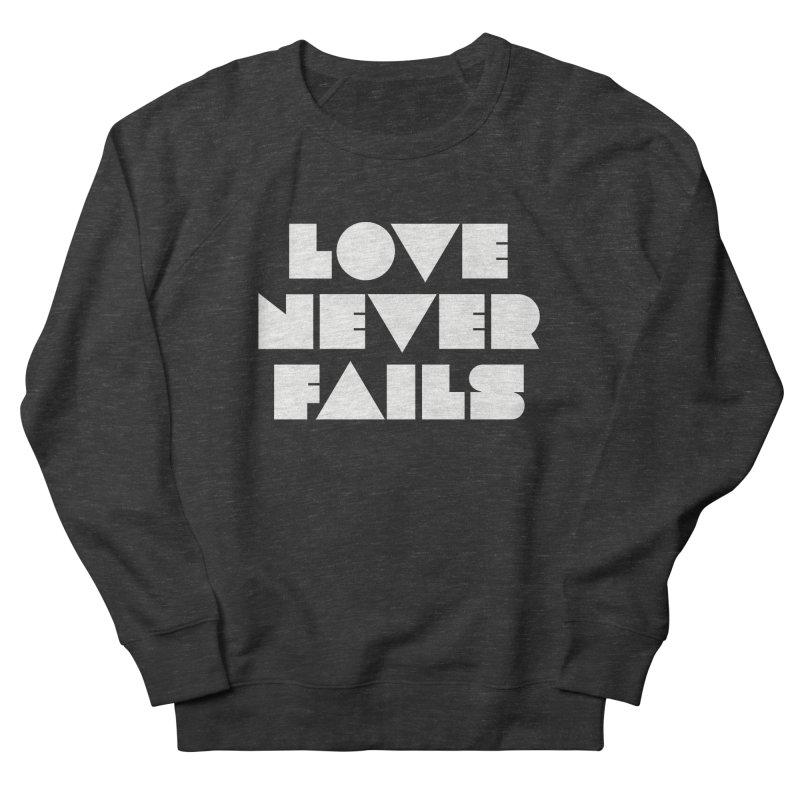 LOVE NEVER FAILS Men's Sweatshirt by Church at Hampton Roads Apparel