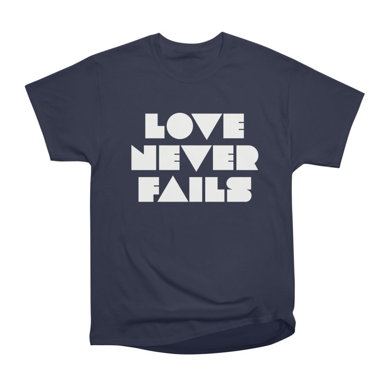 LOVE NEVER FAILS Women's Classic Unisex T-Shirt by Church at Hampton Roads Apparel